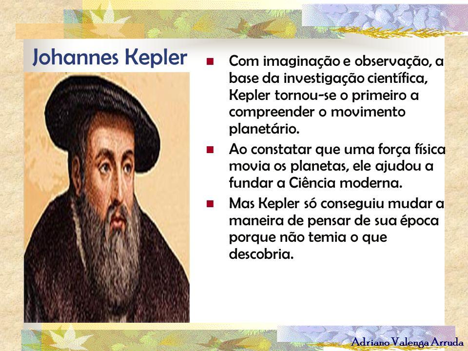 Johannes Kepler Com imaginação e observação, a base da investigação científica, Kepler tornou-se o primeiro a compreender o movimento planetário.