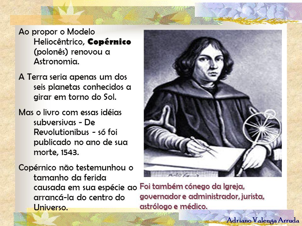 Ao propor o Modelo Heliocêntrico, Copérnico (polonês) renovou a Astronomia.