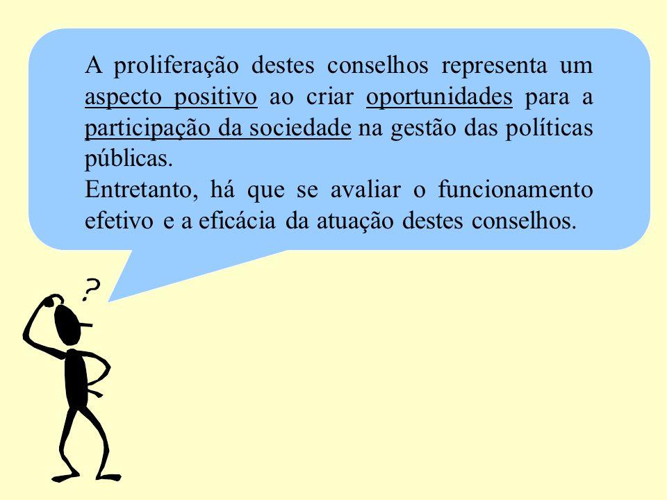 A proliferação destes conselhos representa um aspecto positivo ao criar oportunidades para a participação da sociedade na gestão das políticas públicas.