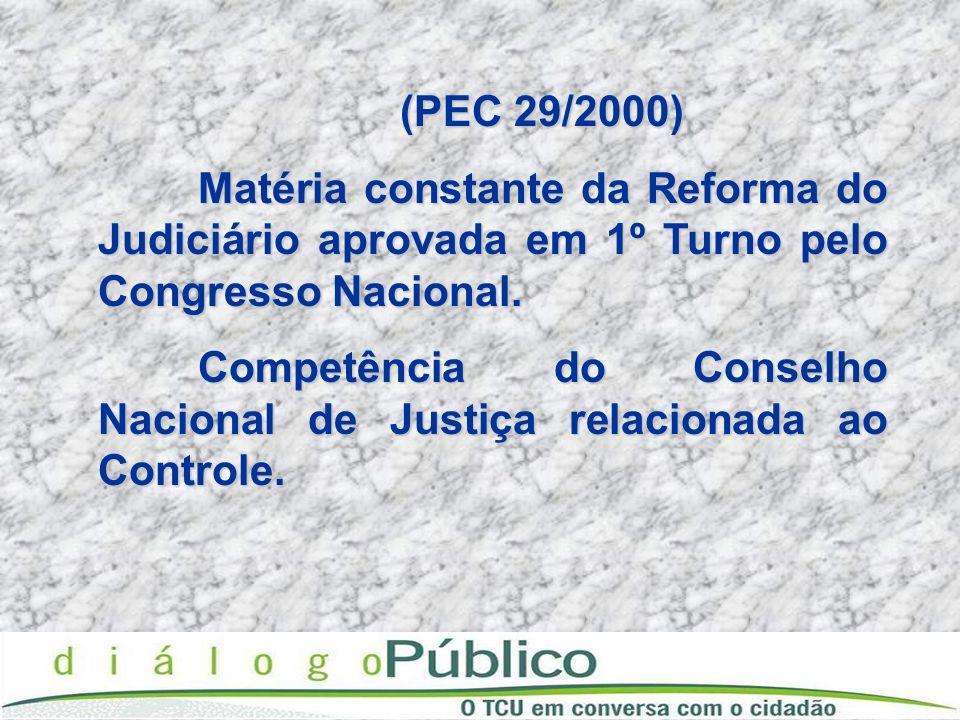 (PEC 29/2000)Matéria constante da Reforma do Judiciário aprovada em 1º Turno pelo Congresso Nacional.
