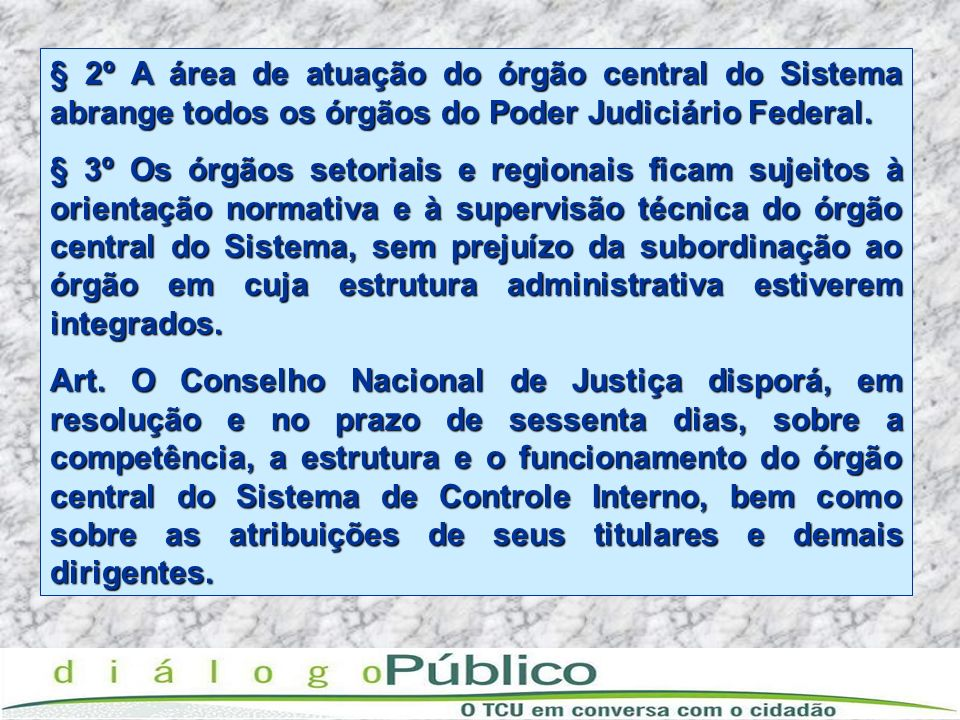 § 2º A área de atuação do órgão central do Sistema abrange todos os órgãos do Poder Judiciário Federal.