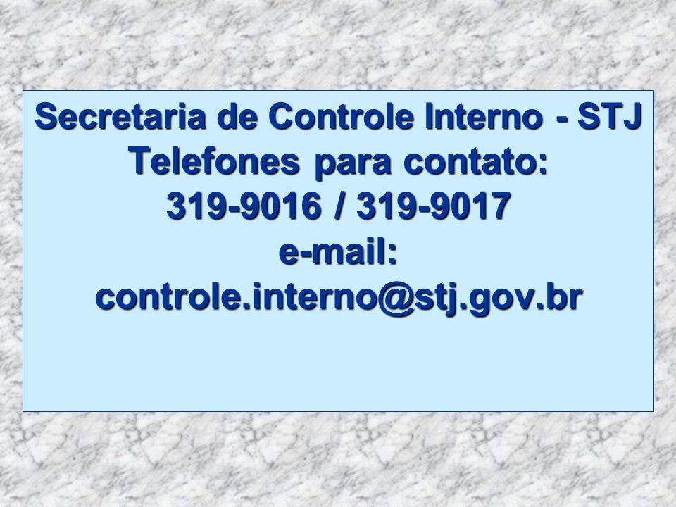 Secretaria de Controle Interno - STJ Telefones para contato: 319-9016 / 319-9017 e-mail: controle.interno@stj.gov.br
