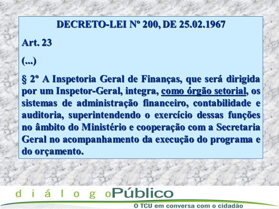 DECRETO-LEI Nº 200, DE 25.02.1967Art. 23. (...)