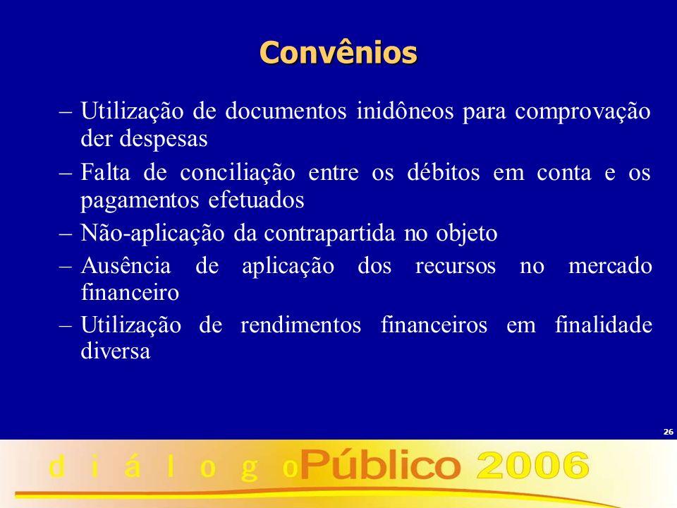 Convênios Utilização de documentos inidôneos para comprovação der despesas. Falta de conciliação entre os débitos em conta e os pagamentos efetuados.