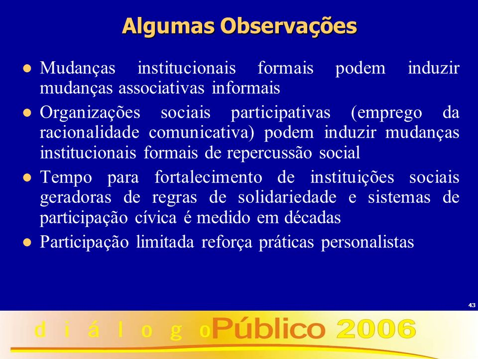 Algumas Observações Mudanças institucionais formais podem induzir mudanças associativas informais.