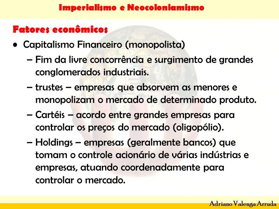 Fatores econômicos Capitalismo Financeiro (monopolista) Fim da livre concorrência e surgimento de grandes conglomerados industriais.