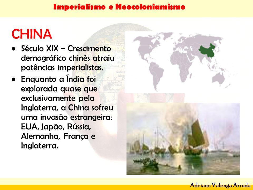 CHINA Século XIX – Crescimento demográfico chinês atraiu potências imperialistas.