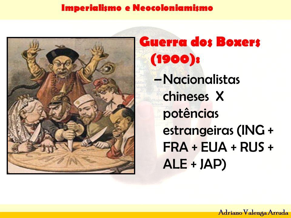 Guerra dos Boxers (1900): Nacionalistas chineses X potências estrangeiras (ING + FRA + EUA + RUS + ALE + JAP)