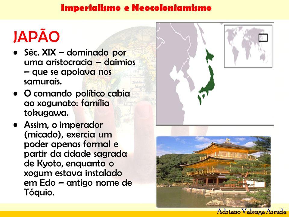 JAPÃO Séc. XIX – dominado por uma aristocracia – daimios – que se apoiava nos samurais. O comando político cabia ao xogunato: família tokugawa.