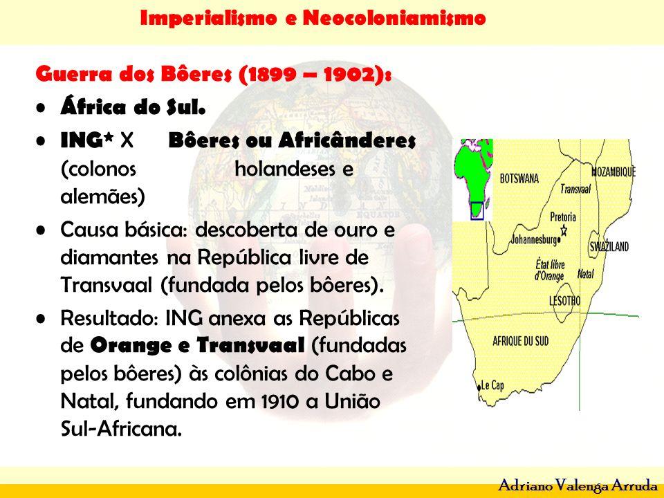 Guerra dos Bôeres (1899 – 1902): África do Sul. ING* X Bôeres ou Africânderes (colonos holandeses e alemães)