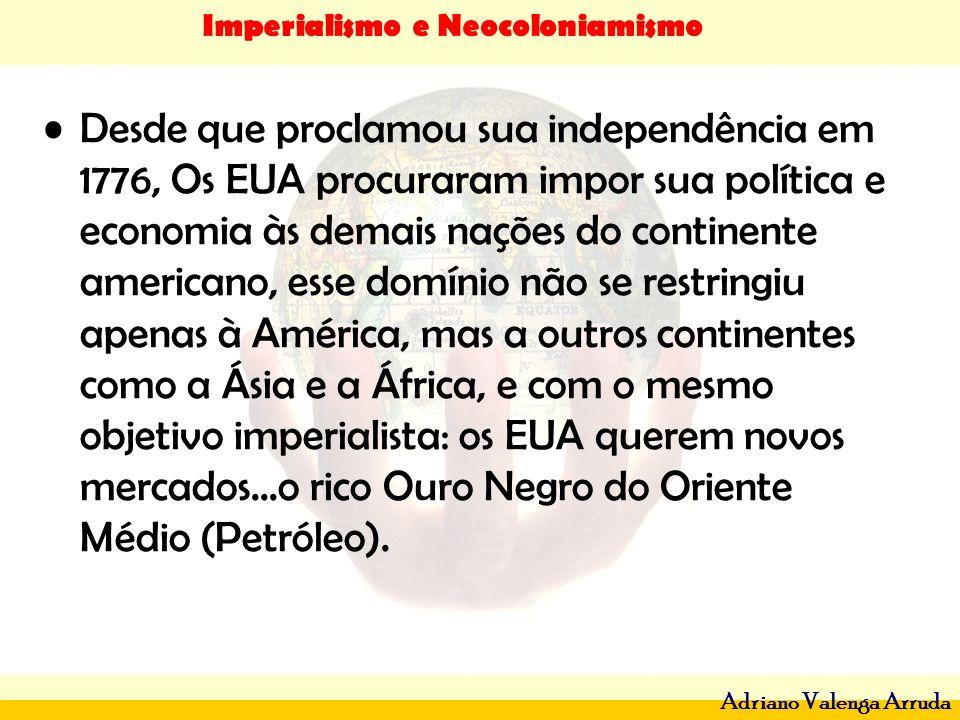 Desde que proclamou sua independência em 1776, Os EUA procuraram impor sua política e economia às demais nações do continente americano, esse domínio não se restringiu apenas à América, mas a outros continentes como a Ásia e a África, e com o mesmo objetivo imperialista: os EUA querem novos mercados...o rico Ouro Negro do Oriente Médio (Petróleo).