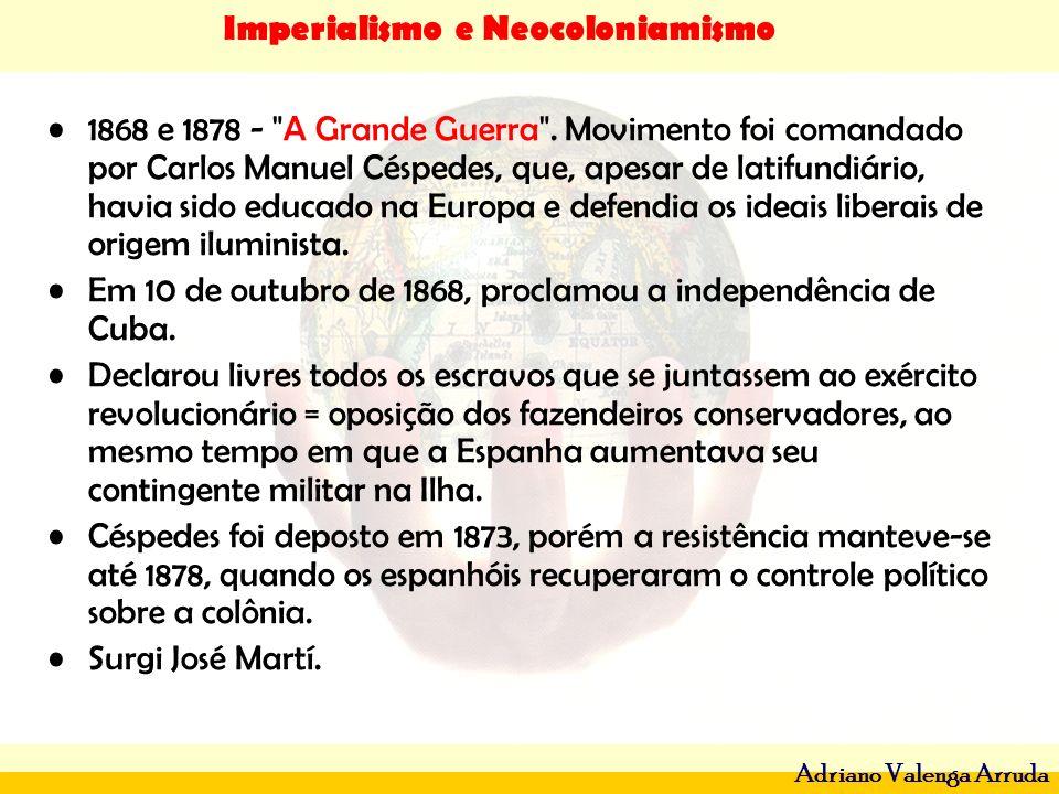 1868 e 1878 - A Grande Guerra . Movimento foi comandado por Carlos Manuel Céspedes, que, apesar de latifundiário, havia sido educado na Europa e defendia os ideais liberais de origem iluminista.