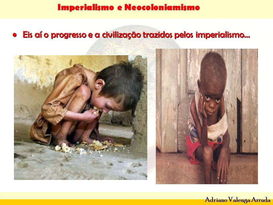 Eis aí o progresso e a civilização trazidos pelos imperialismo...