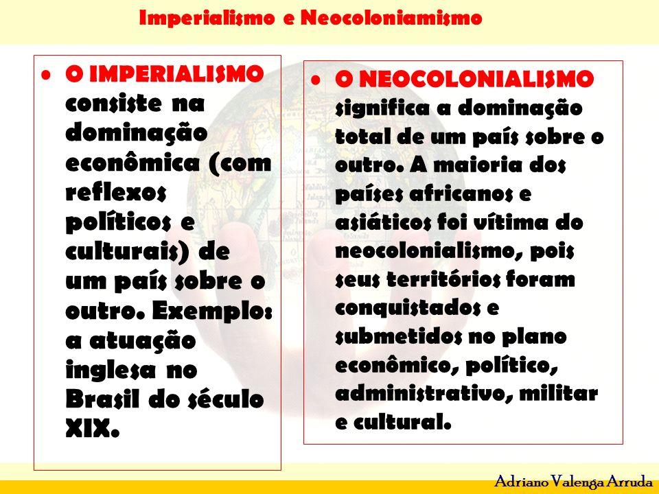 O IMPERIALISMO consiste na dominação econômica (com reflexos políticos e culturais) de um país sobre o outro. Exemplo: a atuação inglesa no Brasil do século XIX.