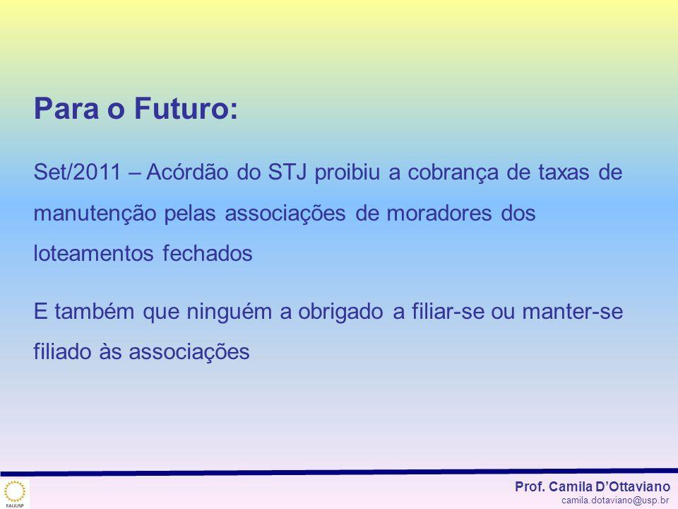 Para o Futuro:Set/2011 – Acórdão do STJ proibiu a cobrança de taxas de manutenção pelas associações de moradores dos loteamentos fechados.