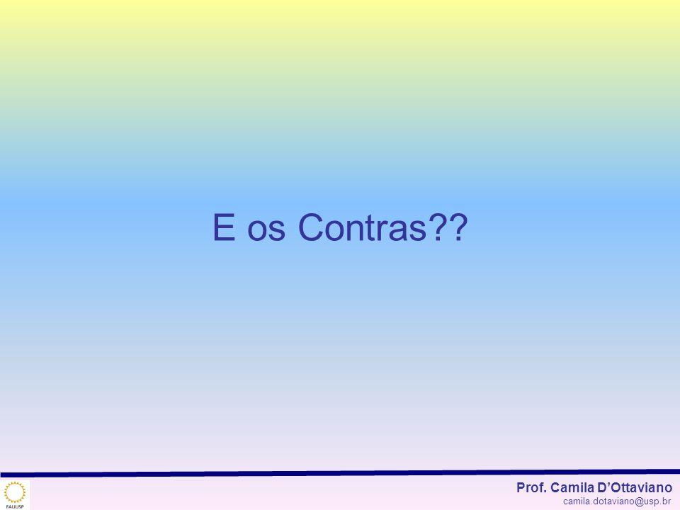 E os Contras Prof. Camila D'Ottaviano camila.dotaviano@usp.br