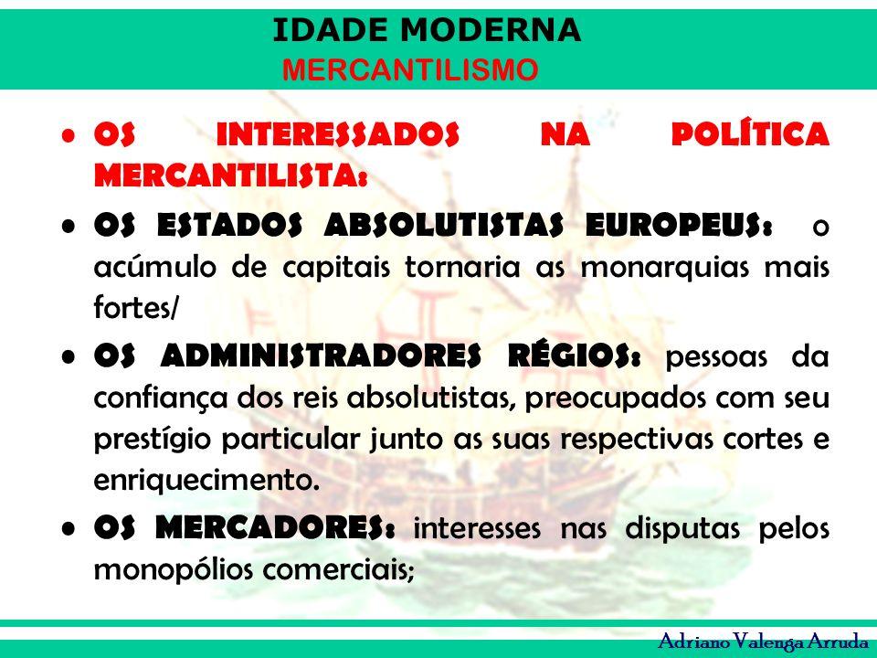OS INTERESSADOS NA POLÍTICA MERCANTILISTA: