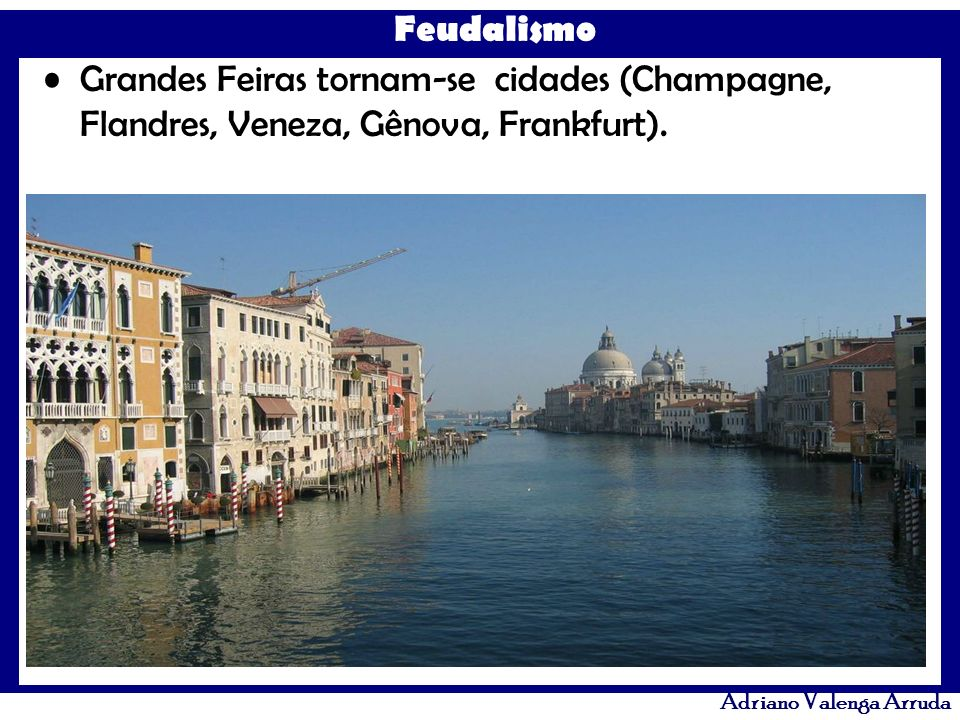 Grandes Feiras tornam-se cidades (Champagne, Flandres, Veneza, Gênova, Frankfurt).