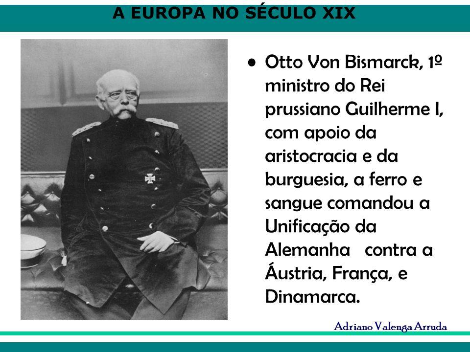 Otto Von Bismarck, 1º ministro do Rei prussiano Guilherme I, com apoio da aristocracia e da burguesia, a ferro e sangue comandou a Unificação da Alemanha contra a Áustria, França, e Dinamarca.