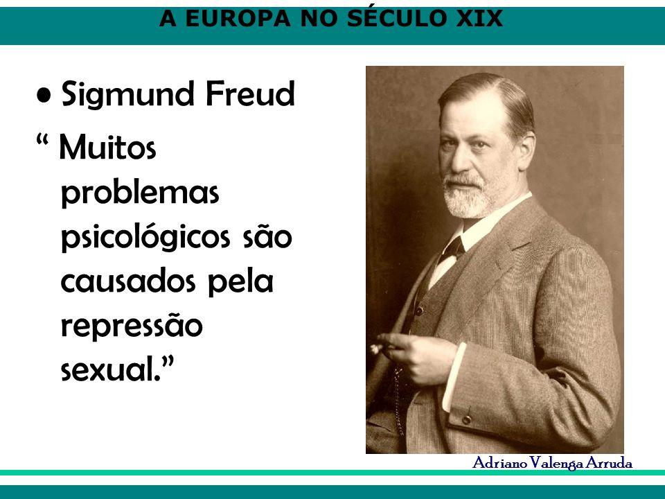 Sigmund Freud Muitos problemas psicológicos são causados pela repressão sexual.