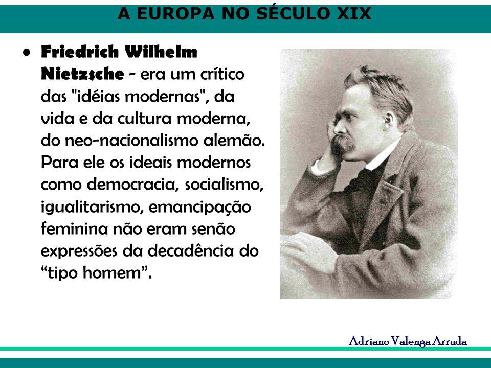Friedrich Wilhelm Nietzsche - era um crítico das idéias modernas , da vida e da cultura moderna, do neo-nacionalismo alemão.