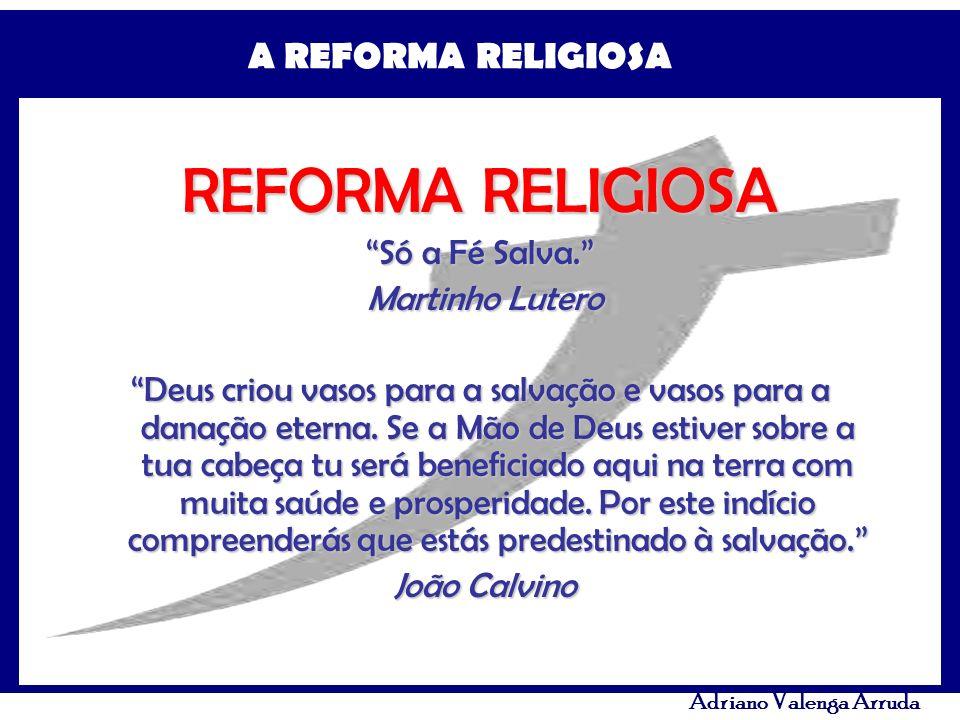 REFORMA RELIGIOSA Só a Fé Salva. Martinho Lutero