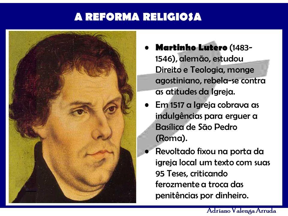Martinho Lutero (1483-1546), alemão, estudou Direito e Teologia, monge agostiniano, rebela-se contra as atitudes da Igreja.
