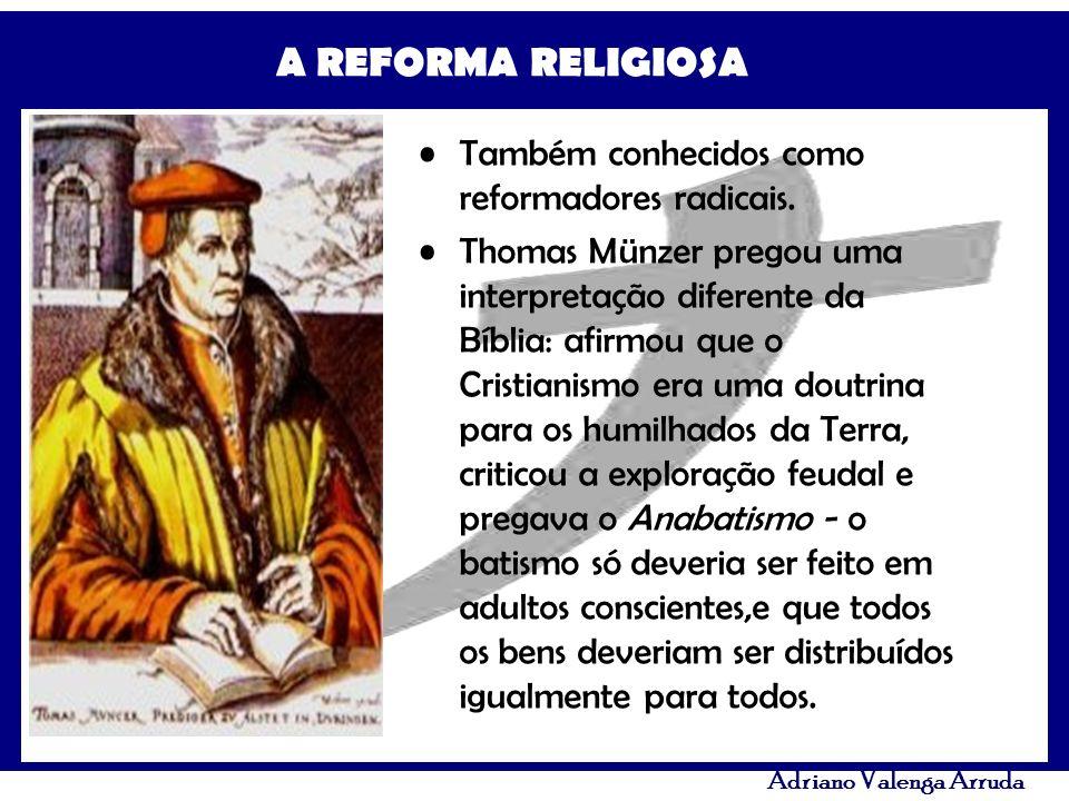 Também conhecidos como reformadores radicais.