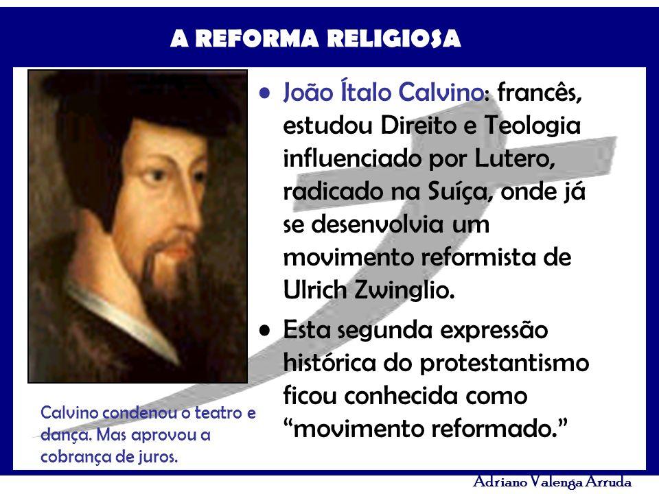 João Ítalo Calvino: francês, estudou Direito e Teologia influenciado por Lutero, radicado na Suíça, onde já se desenvolvia um movimento reformista de Ulrich Zwinglio.