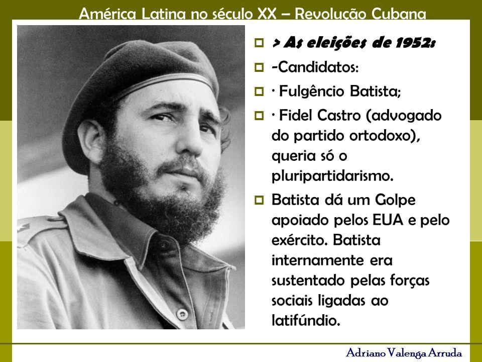 > As eleições de 1952: -Candidatos: · Fulgêncio Batista; · Fidel Castro (advogado do partido ortodoxo), queria só o pluripartidarismo.
