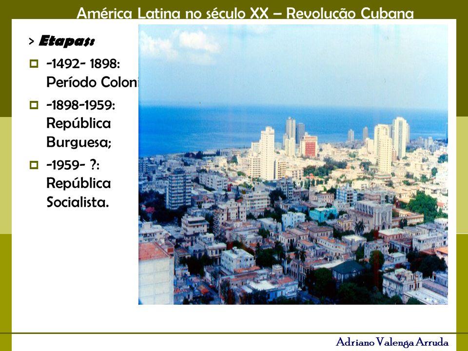 > Etapas: -1492- 1898: Período Colonial; -1898-1959: República Burguesa; -1959- : República Socialista.
