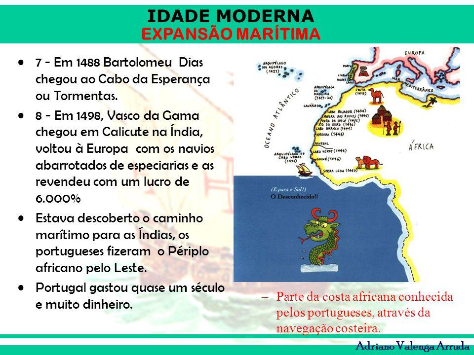 7 - Em 1488 Bartolomeu Dias chegou ao Cabo da Esperança ou Tormentas.