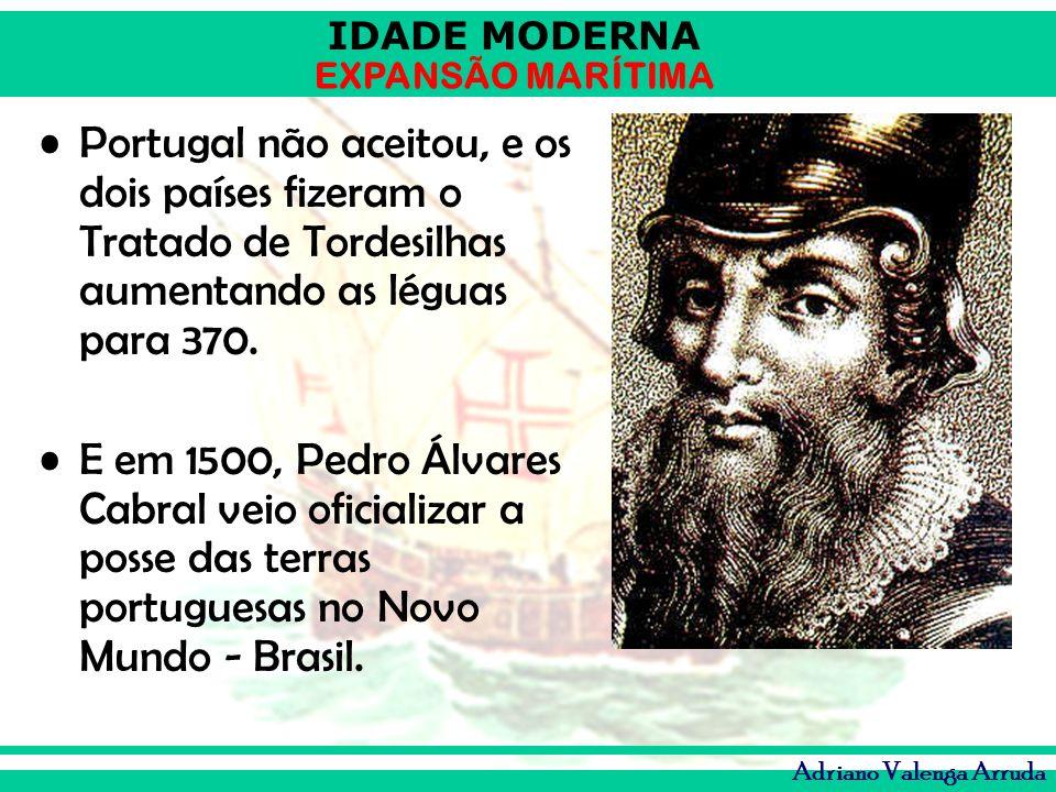 Portugal não aceitou, e os dois países fizeram o Tratado de Tordesilhas aumentando as léguas para 370.