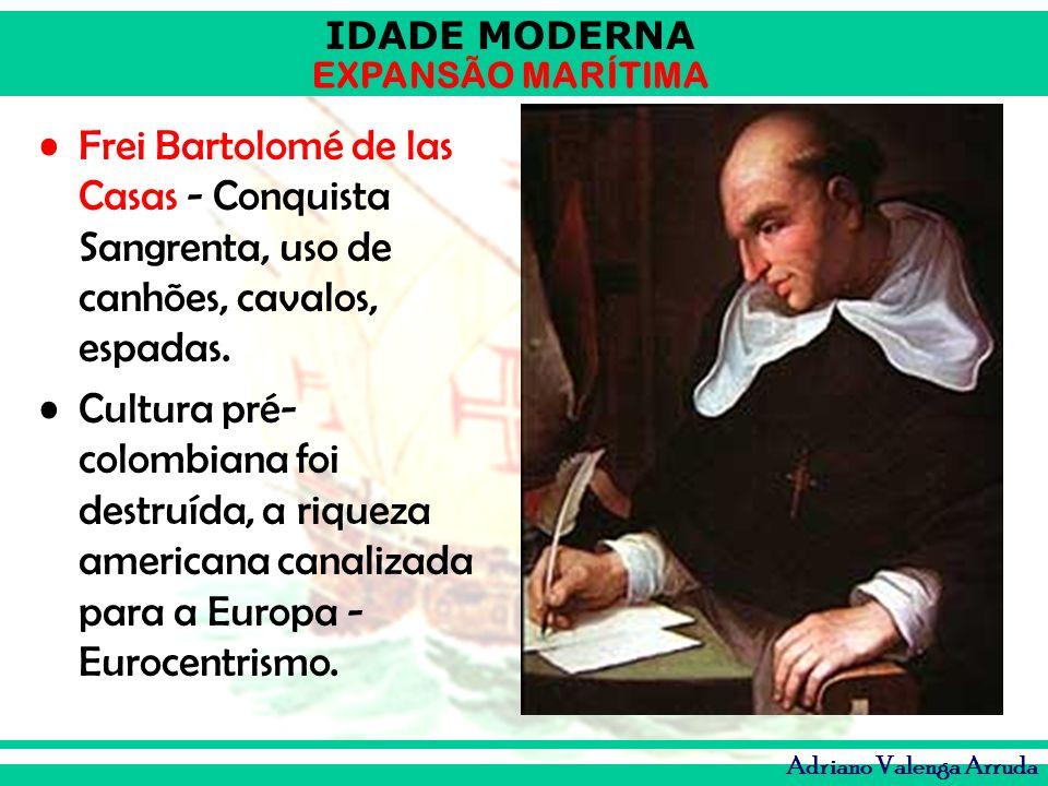 Frei Bartolomé de las Casas - Conquista Sangrenta, uso de canhões, cavalos, espadas.