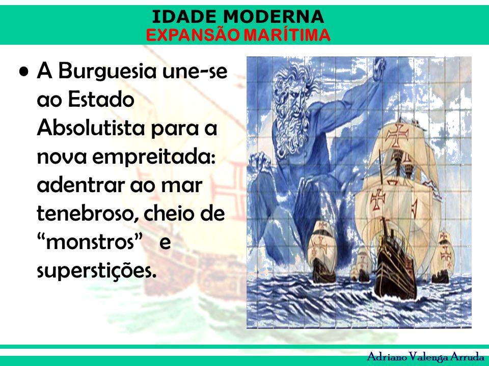 A Burguesia une-se ao Estado Absolutista para a nova empreitada: adentrar ao mar tenebroso, cheio de monstros e superstições.