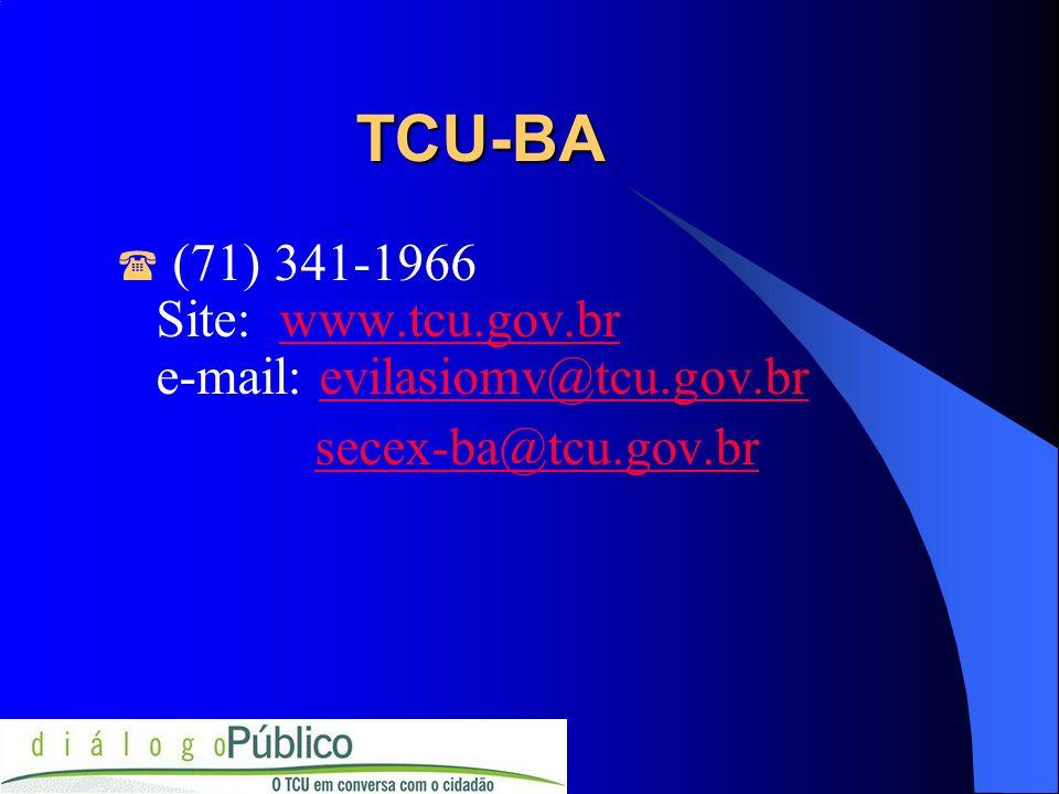 TCU-BA (71) 341-1966 Site: www.tcu.gov.br e-mail: evilasiomv@tcu.gov.br secex-ba@tcu.gov.br