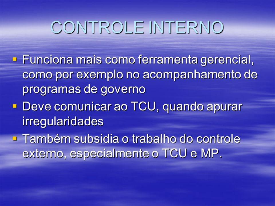 CONTROLE INTERNO Funciona mais como ferramenta gerencial, como por exemplo no acompanhamento de programas de governo.