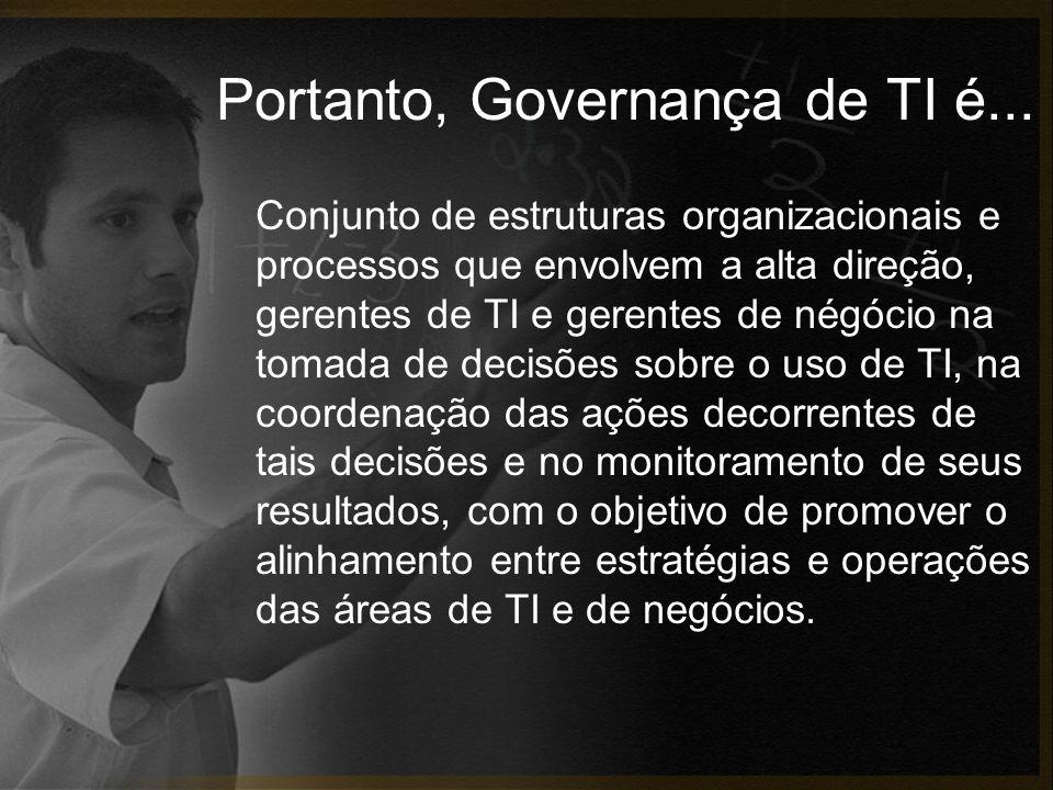 Portanto, Governança de TI é...