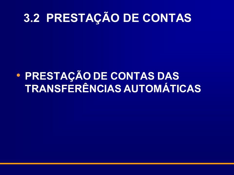 3.2 PRESTAÇÃO DE CONTAS PRESTAÇÃO DE CONTAS DAS TRANSFERÊNCIAS AUTOMÁTICAS