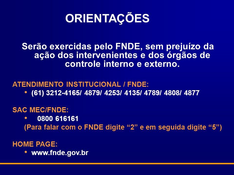 ORIENTAÇÕES Serão exercidas pelo FNDE, sem prejuízo da ação dos intervenientes e dos órgãos de controle interno e externo.