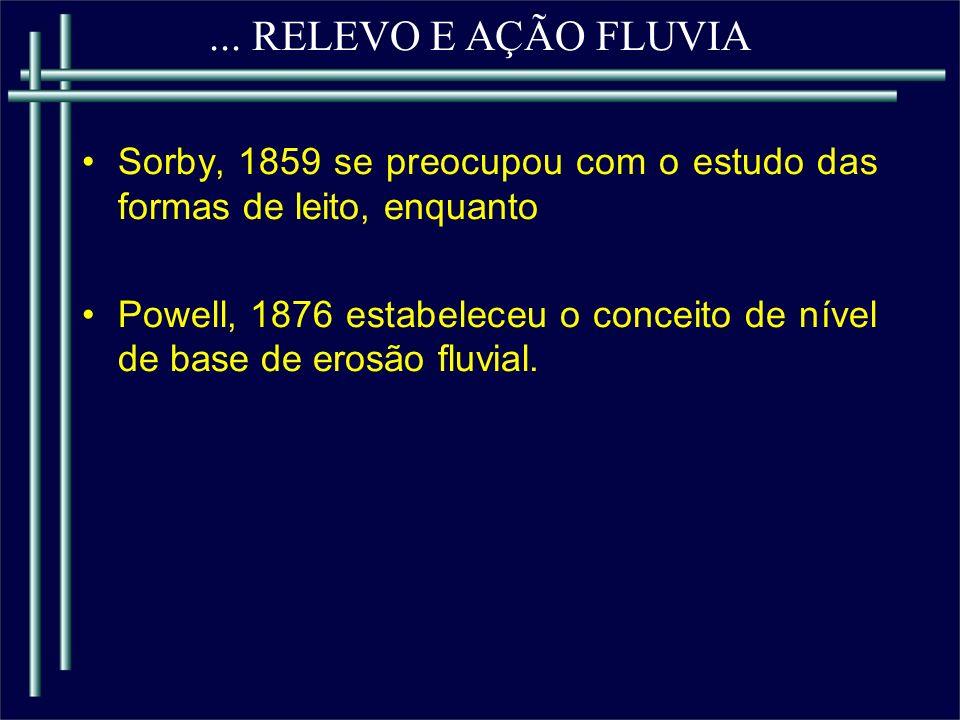 ... RELEVO E AÇÃO FLUVIA Sorby, 1859 se preocupou com o estudo das formas de leito, enquanto.