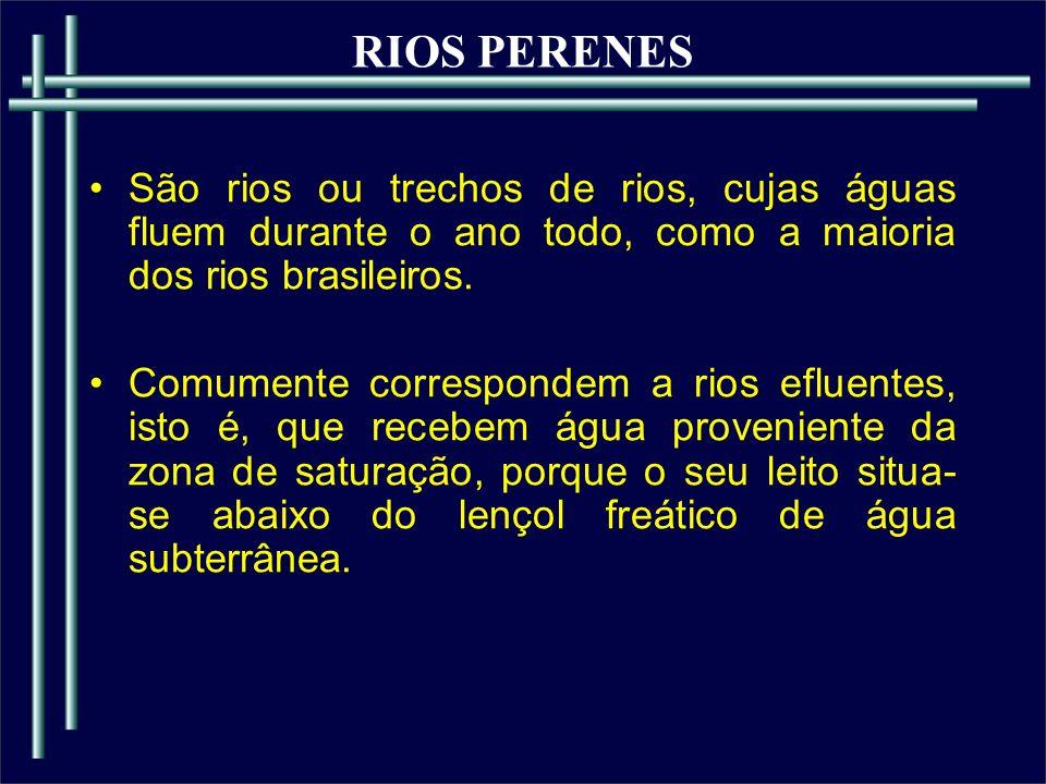 RIOS PERENES São rios ou trechos de rios, cujas águas fluem durante o ano todo, como a maioria dos rios brasileiros.