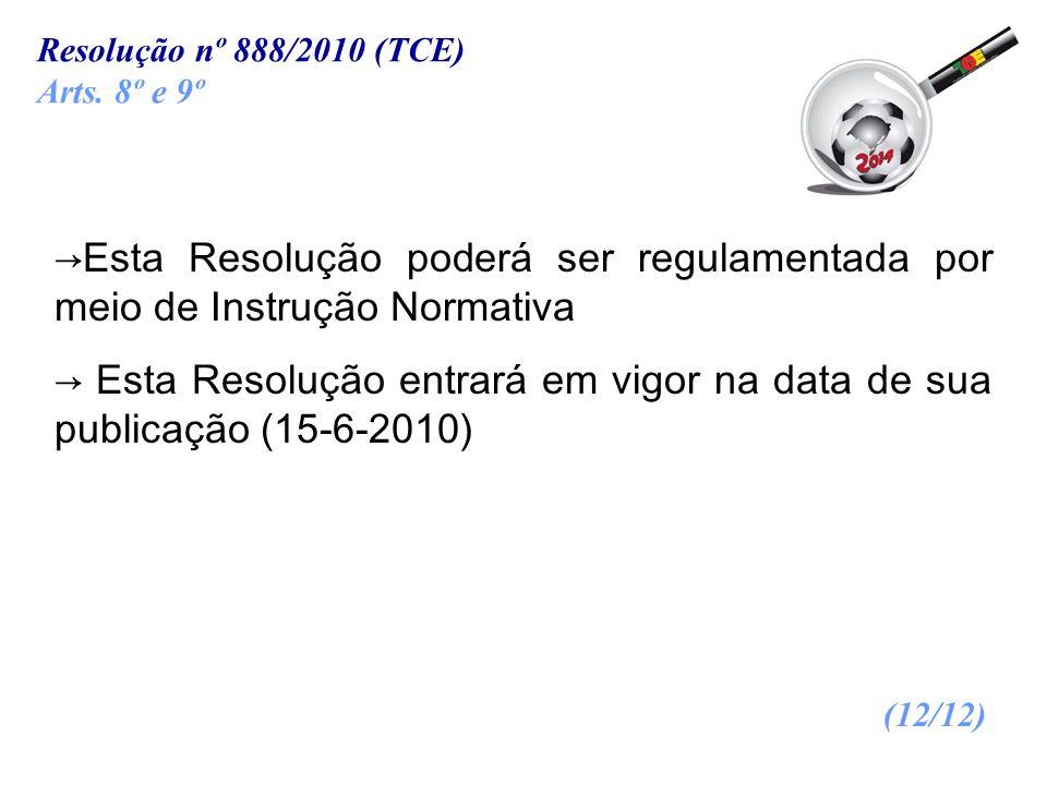 Resolução nº 888/2010 (TCE)Arts. 8º e 9º. →Esta Resolução poderá ser regulamentada por meio de Instrução Normativa.