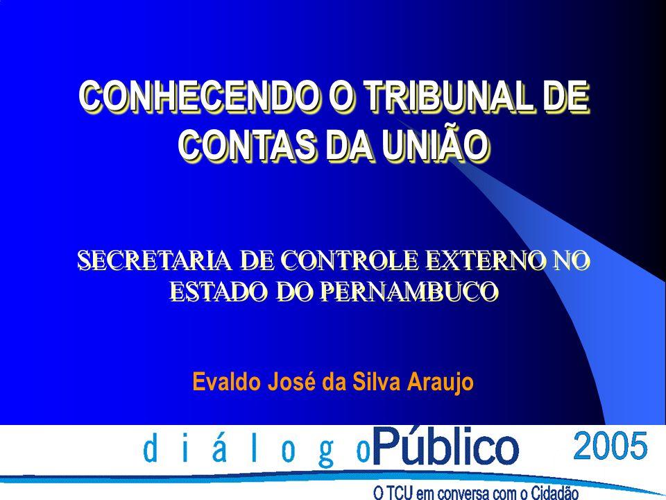 CONHECENDO O TRIBUNAL DE CONTAS DA UNIÃO Evaldo José da Silva Araujo