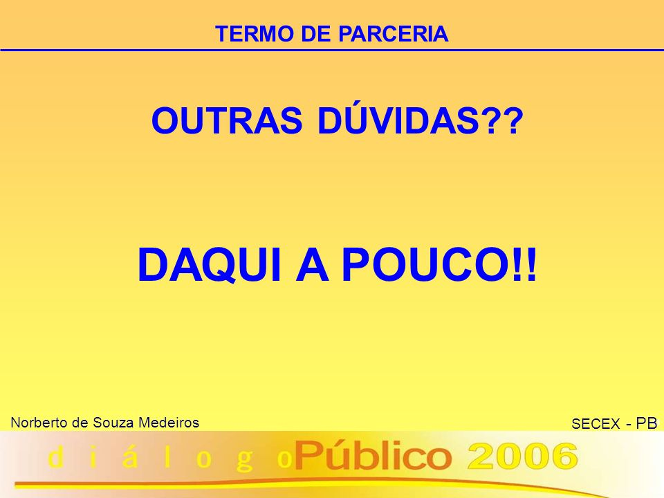 DAQUI A POUCO!! OUTRAS DÚVIDAS TERMO DE PARCERIA