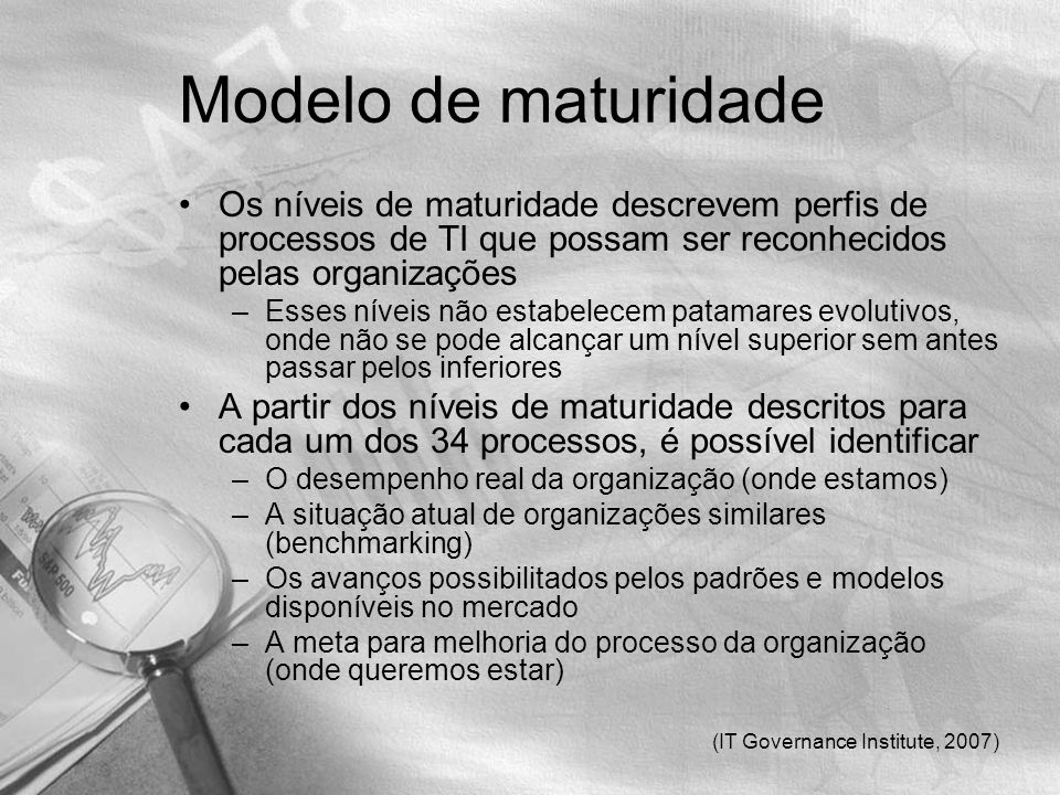 Modelo de maturidade Os níveis de maturidade descrevem perfis de processos de TI que possam ser reconhecidos pelas organizações.
