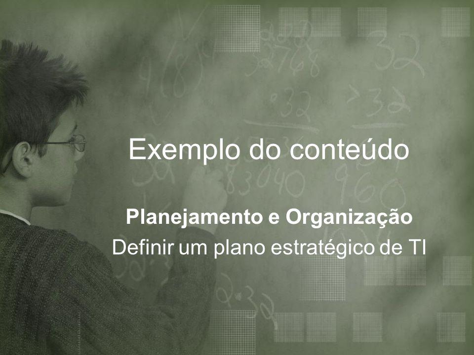 Planejamento e Organização Definir um plano estratégico de TI