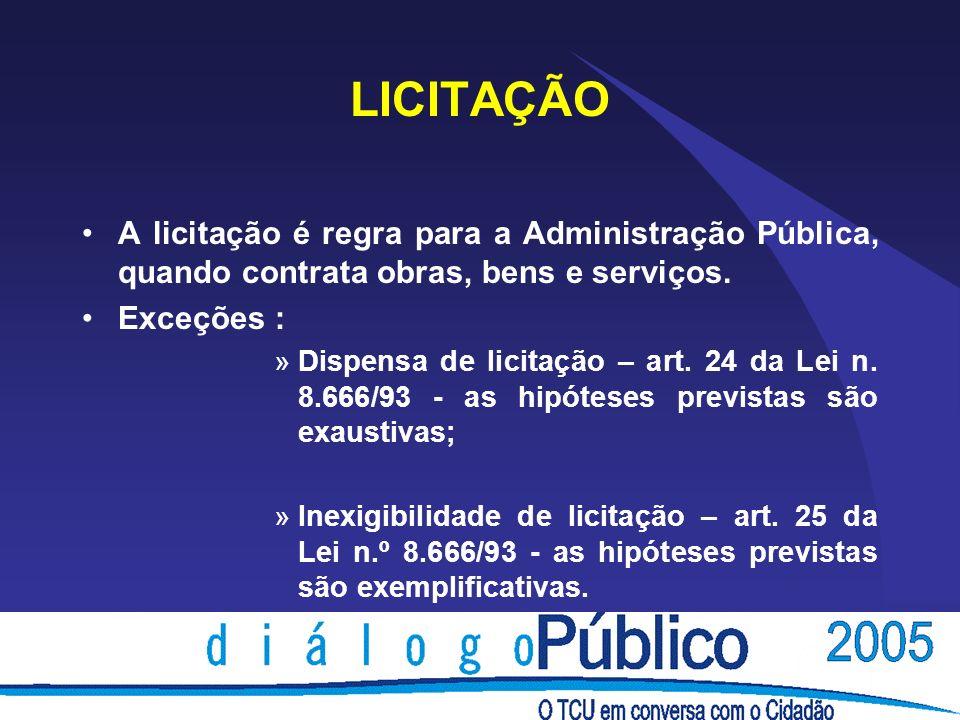 LICITAÇÃOA licitação é regra para a Administração Pública, quando contrata obras, bens e serviços. Exceções :
