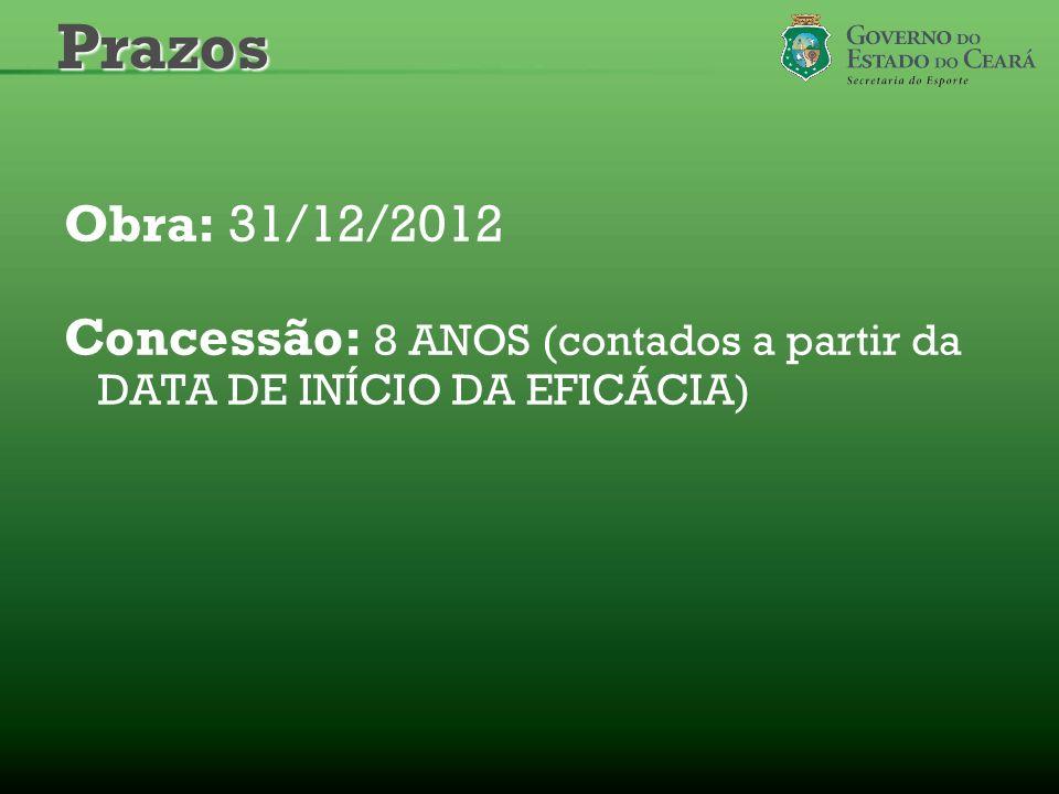 Prazos Obra: 31/12/2012 Concessão: 8 ANOS (contados a partir da DATA DE INÍCIO DA EFICÁCIA)
