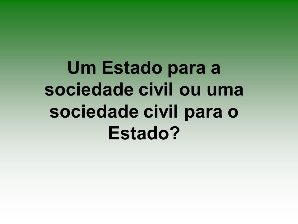 Um Estado para a sociedade civil ou uma sociedade civil para o Estado